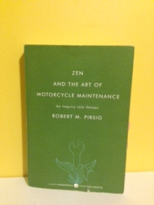 Zen and The Art of Motorcycle Maintenance, An Inquiry into Values by Robert M. Pirsig